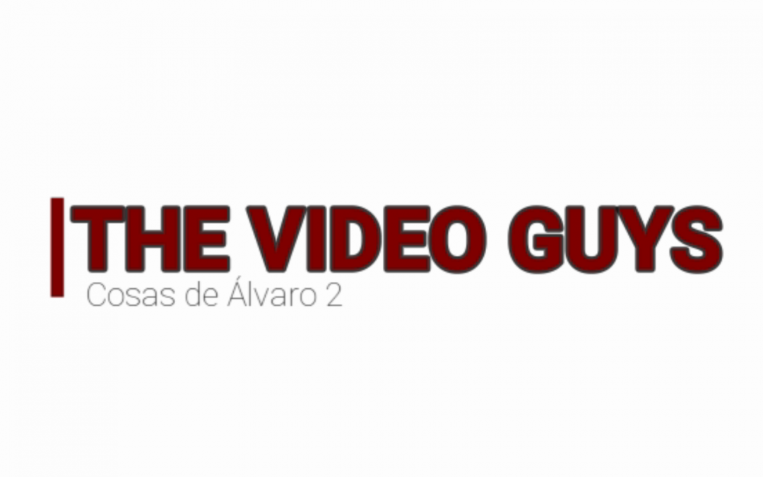 The Video Guys: Cosas de Álvaro 2